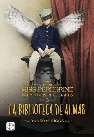 EL HOGAR PARA NIÑOS PECULIARES DE MISS PEREGRINE 3 LA BIBLIOTECA DE ALMAS