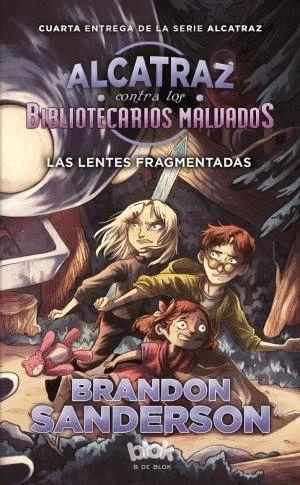ALCATRAZ CONTRA LOS BIBLIOTECARIOS MALVADOS 4 LAS LENTES FRAGMENTADAS