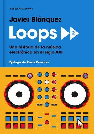 LOOPS 2 UNA HISTORIA DE LA MÚSICA ELECTRÓNICA EN EL SIGLO XXI