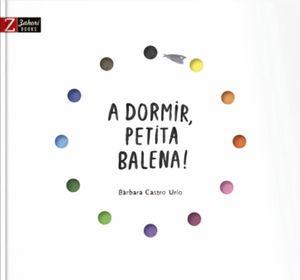 A DORMIR, PETITA BALENA!