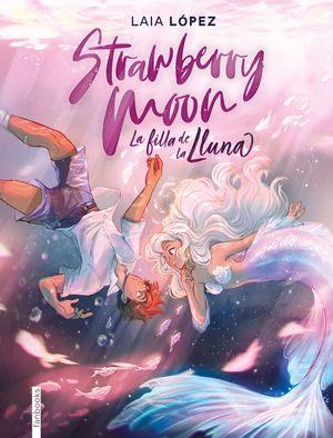 STRAWBERRY MOON 1 LA FILLA DE LA LLUNA