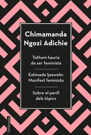 TOTHOM HAURIA DE SER FEMINISTA; ESTIMADA IJEAWELE; SOBRE EL PERILL DELS TÒPICS