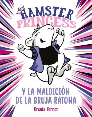 HAMSTER PRINCESS Y LA MALDICIÓN DE LA BRUJA RATONA