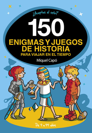 150 ENIGMAS Y JUEGOS DE HISTORIA PARA VIAJAR EN EL TIEMPO