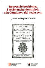 REPRESSIÓ BORBÒNICA I RESISTÈNCIA IDENTITÀRIA A LA CATALUNYA DEL SEGLE XVIII