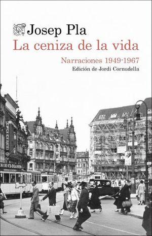 LA CENIZA DE LA VIDA: NARRACIONES (1949-1967)