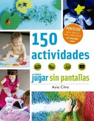 150 ACTIVIDADES PARA JUGAR SIN PANTALLAS
