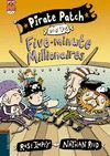 PIRATE PATCH AND THE FIVE-MINUTES MILLIONAIRES