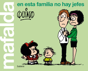 MAFALDA: EN ESTA FAMILIA NO HAY JEFES