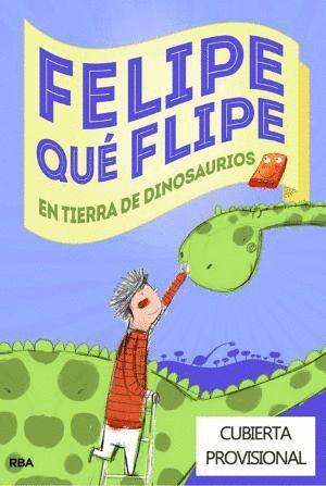 FELIPE QUÉ FLIPE 2 EN TIERRA DE DINOSAURIOS
