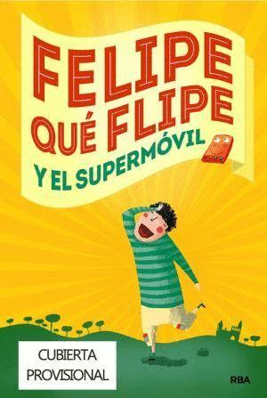 FELIPE QUÉ FLIPE Y EL SUPERMÓVIL