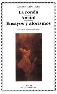LA RONDA; ANATOL; ENSAYOS Y AFORISMOS