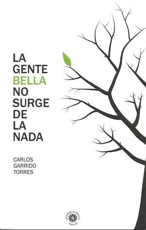 LA GENTE BELLA NO SURGE DE LA NADA