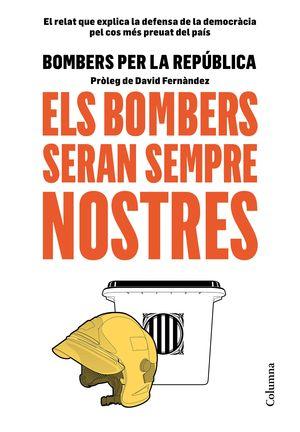 ELS BOMBERS SERAN SEMPRE NOSTRES