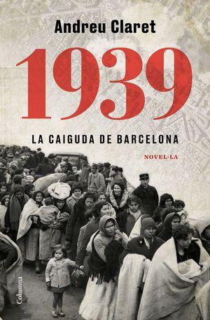 1939. LA CAIGUDA DE BARCELONA