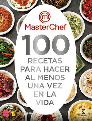 MASTERCHEF 100 RECETAS PARA HACER AL MENOS UNA VEZ EN LA VIDA