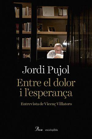 JORDI PUJOL. ENTRE EL DOLOR I L'ESPERANÇA