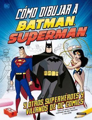 CÓMO DIBUJAR A BATMAN, SUPERMAN Y OTROS SUPERHÉROES Y VILLANOS DE DC COMICS