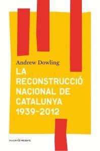 LA RECONSTRUCCIÓ NACIONAL DE CATALUNYA 1939-2012