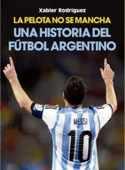 UNA HISTORIA DEL FÚTBOL ARGENTINO