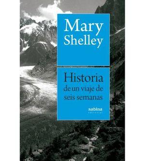 HISTORIA DE UN VIAJE DE SEIS SEMANAS POR FRANCIA, SUIZA, ALEMANIA Y HOLANDA