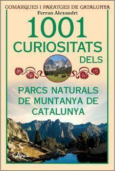 1001 CURIOSITATS DELS PARCS NATURALS DE MUNTANYA A CATALUNYA
