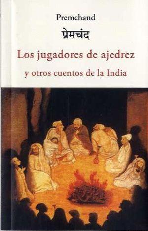 LOS JUGADORES DE AJEDREZ Y OTROS CUENTOS DE LA INDIA