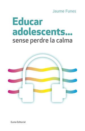 EDUCAR ADOLESCENTS... SENSE PERDRE LA CALMA